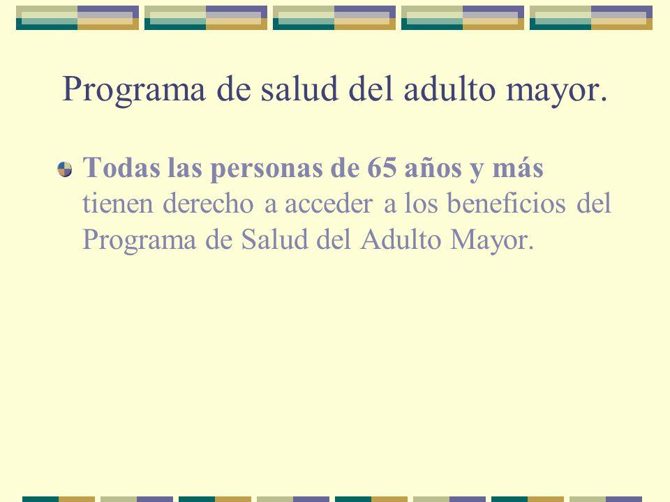 Programa de salud del adulto mayor. Todas las personas de 65 años y más tienen derecho a acceder a los beneficios del Programa de Salud del Adulto May