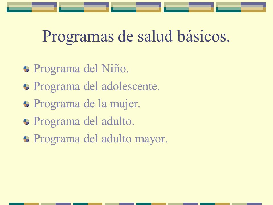 Programas de salud básicos. Programa del Niño. Programa del adolescente. Programa de la mujer. Programa del adulto. Programa del adulto mayor.