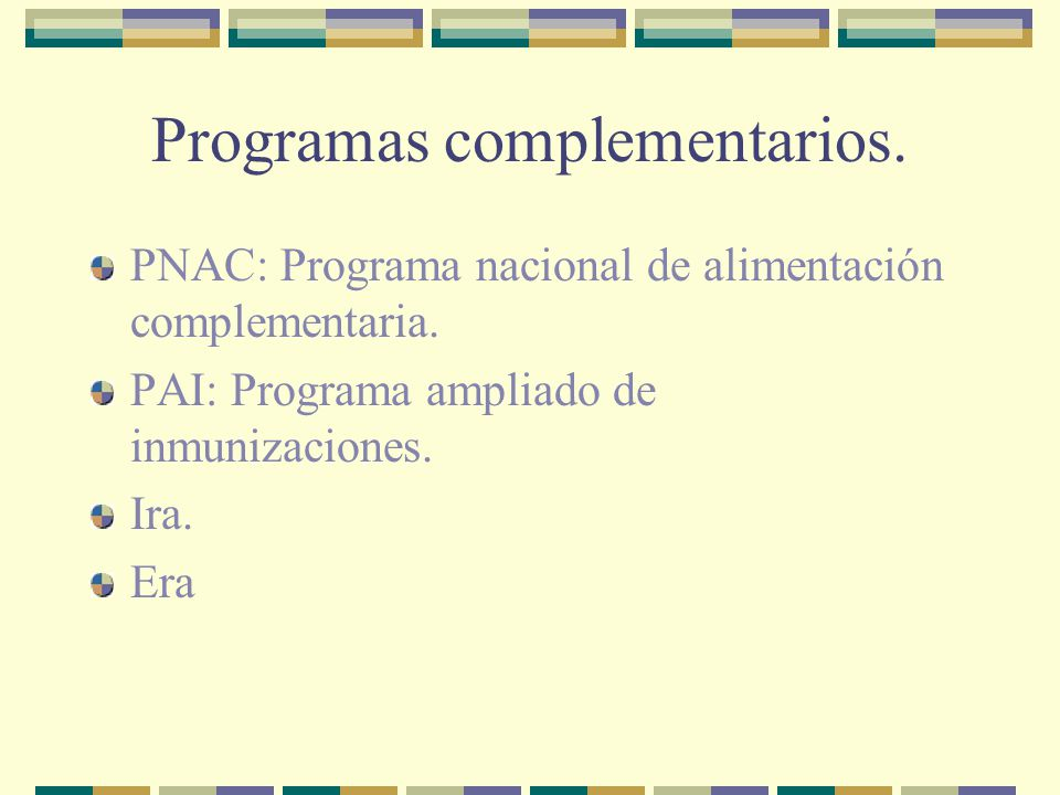 Programas complementarios. PNAC: Programa nacional de alimentación complementaria. PAI: Programa ampliado de inmunizaciones. Ira. Era