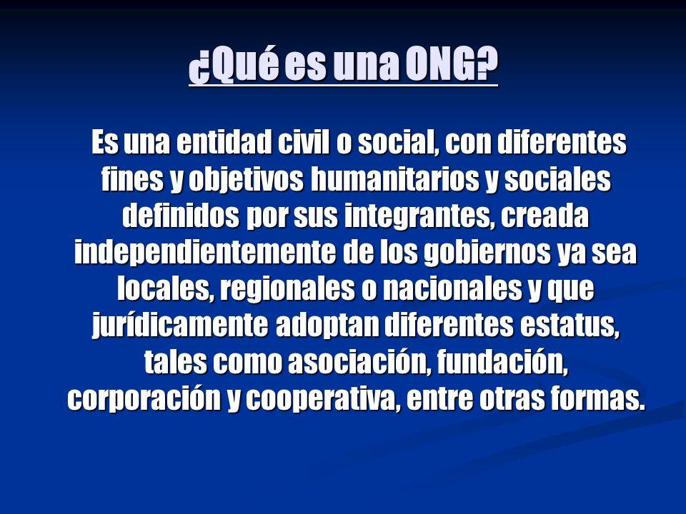 ¿Qué es una ONG? Es una entidad civil o social, con diferentes fines y objetivos humanitarios y sociales definidos por sus integrantes, creada indepen
