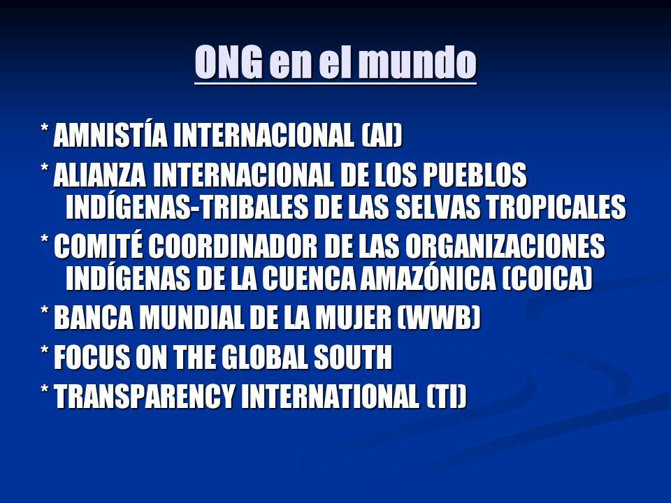 ONG en el mundo * AMNISTÍA INTERNACIONAL (AI) * ALIANZA INTERNACIONAL DE LOS PUEBLOS INDÍGENAS-TRIBALES DE LAS SELVAS TROPICALES * COMITÉ COORDINADOR