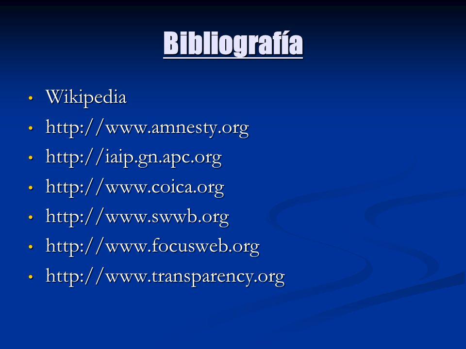 Bibliografía Wikipedia Wikipedia http://www.amnesty.org http://www.amnesty.org http://iaip.gn.apc.org http://iaip.gn.apc.org http://www.coica.org http