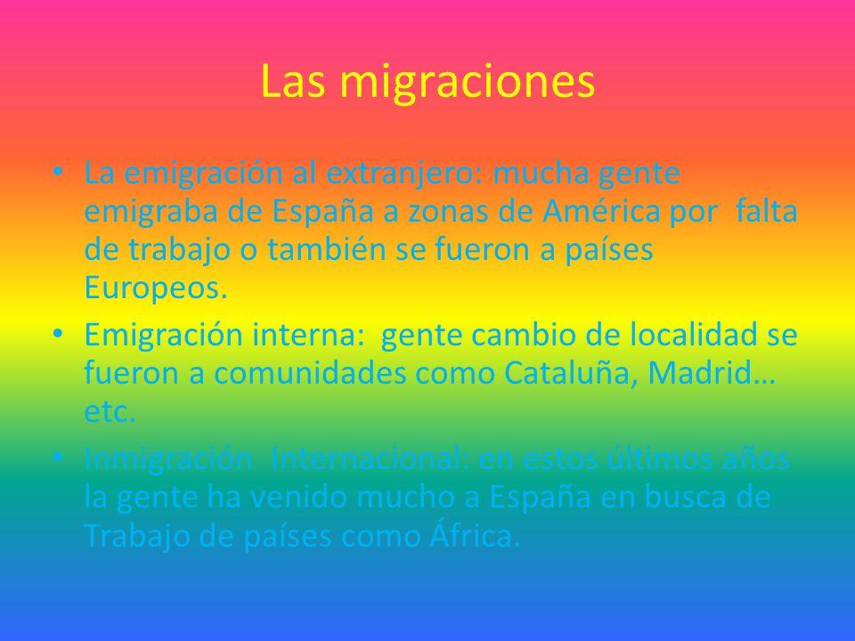 Las migraciones La emigración al extranjero: mucha gente emigraba de España a zonas de América por falta de trabajo o también se fueron a países Europeos.