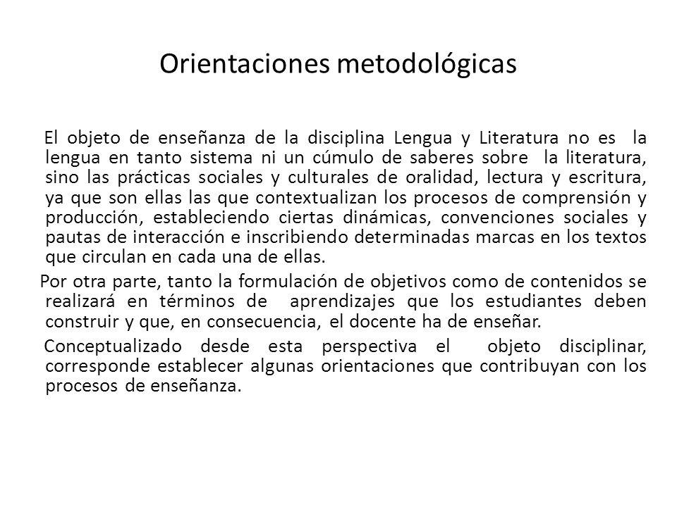 Orientaciones metodológicas El objeto de enseñanza de la disciplina Lengua y Literatura no es la lengua en tanto sistema ni un cúmulo de saberes sobre