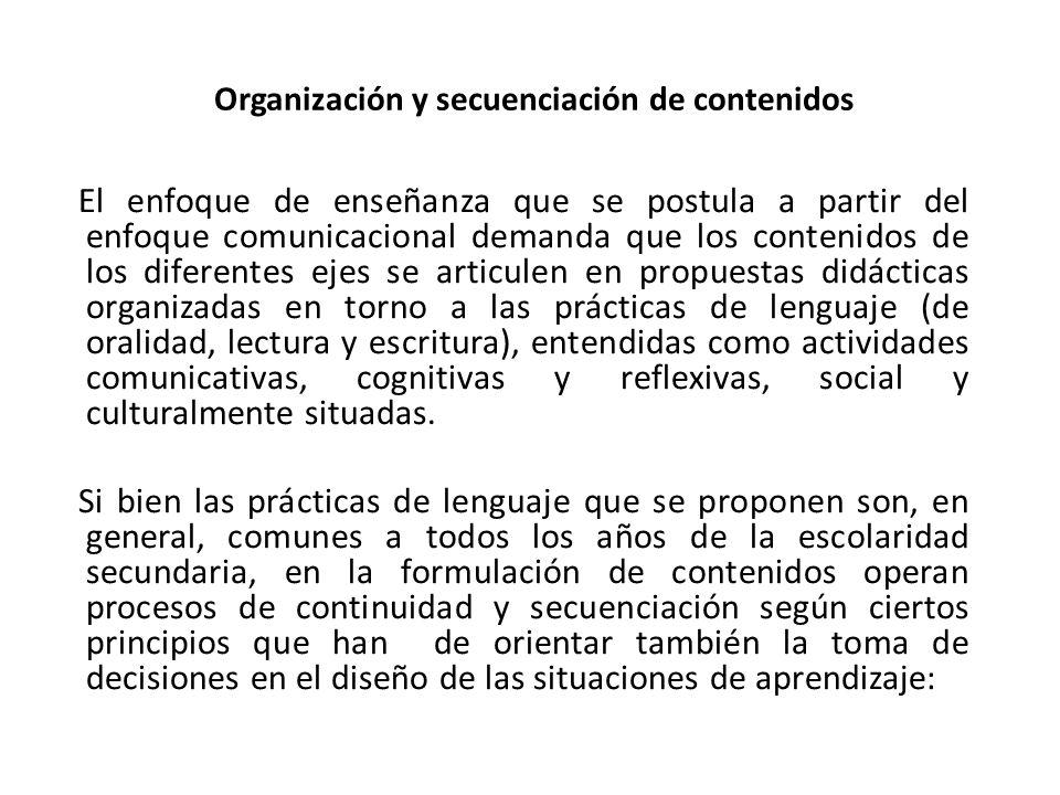 Organización y secuenciación de contenidos El enfoque de enseñanza que se postula a partir del enfoque comunicacional demanda que los contenidos de lo