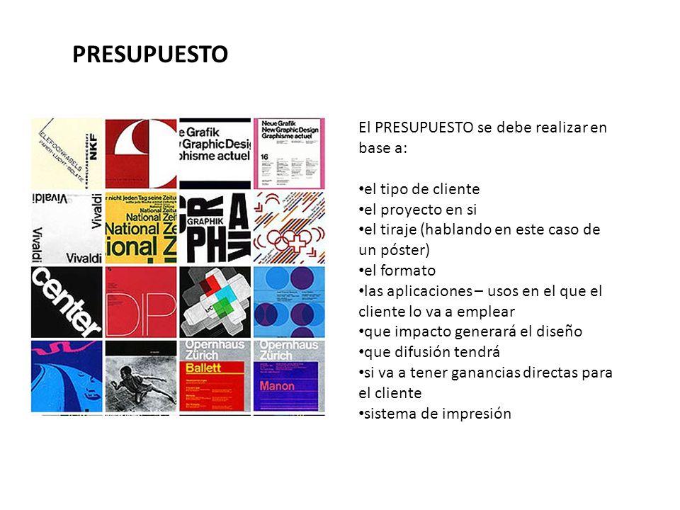 El PRESUPUESTO se debe realizar en base a: el tipo de cliente el proyecto en si el tiraje (hablando en este caso de un póster) el formato las aplicaci