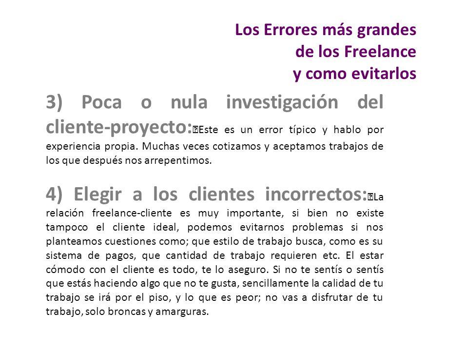 3) Poca o nula investigación del cliente-proyecto: Este es un error típico y hablo por experiencia propia. Muchas veces cotizamos y aceptamos trabajos