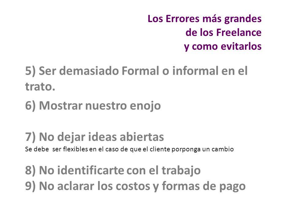 5) Ser demasiado Formal o informal en el trato. 6) Mostrar nuestro enojo 7) No dejar ideas abiertas Se debe ser flexibles en el caso de que el cliente