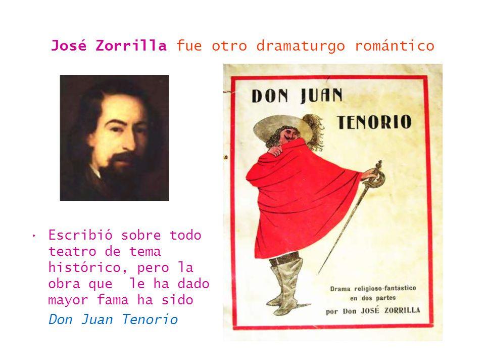 José Zorrilla fue otro dramaturgo romántico Escribió sobre todo teatro de tema histórico, pero la obra que le ha dado mayor fama ha sido Don Juan Teno