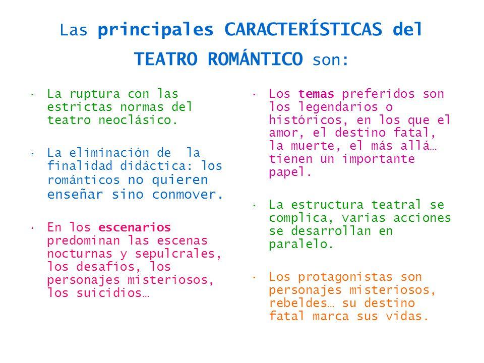 Las principales CARACTERÍSTICAS del TEATRO ROMÁNTICO son: La ruptura con las estrictas normas del teatro neoclásico. La eliminación de la finalidad di