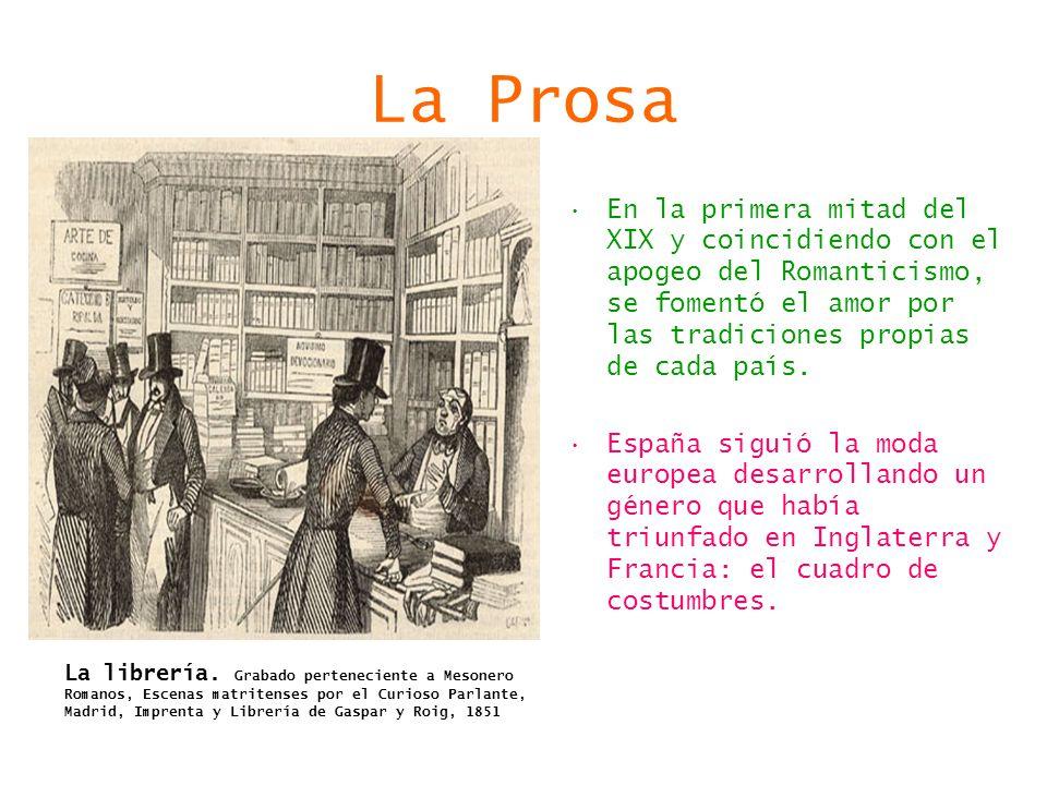 La Prosa En la primera mitad del XIX y coincidiendo con el apogeo del Romanticismo, se fomentó el amor por las tradiciones propias de cada país. Españ