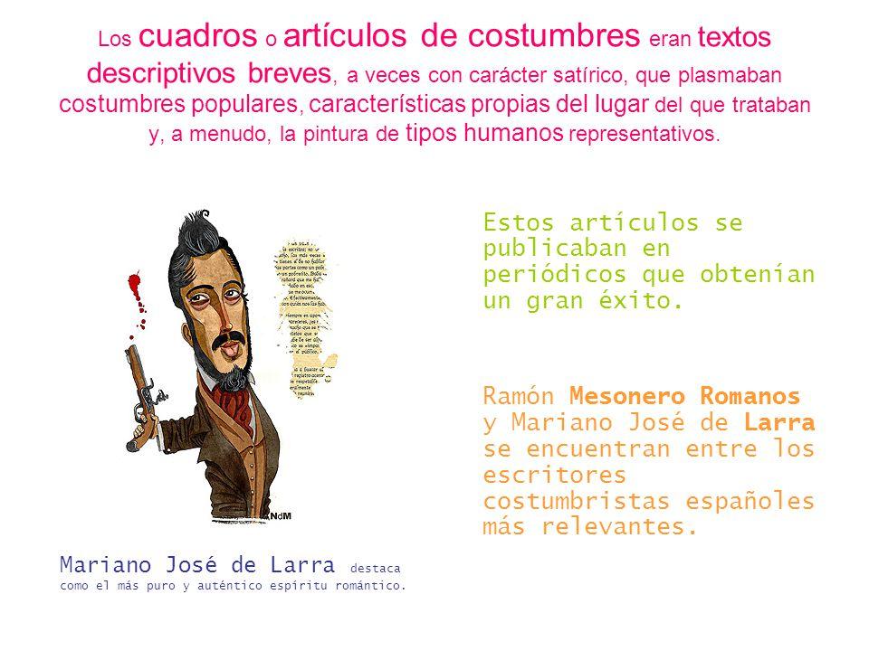 Los cuadros o artículos de costumbres eran textos descriptivos breves, a veces con carácter satírico, que plasmaban costumbres populares, característi