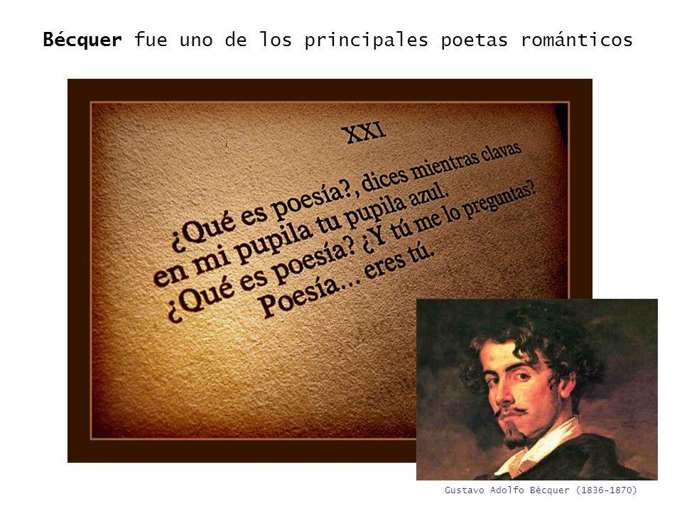Bécquer fue uno de los principales poetas románticos Gustavo Adolfo Bécquer (1836-1870)