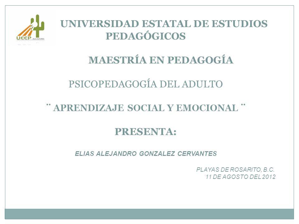 UNIVERSIDAD ESTATAL DE ESTUDIOS PEDAGÓGICOS MAESTRÍA EN PEDAGOGÍA PSICOPEDAGOGÍA DEL ADULTO ¨ APRENDIZAJE SOCIAL Y EMOCIONAL ¨ PRESENTA: ELIAS ALEJAND