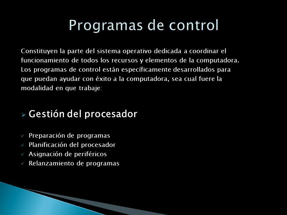 Constituyen la parte del sistema operativo dedicada a coordinar el funcionamiento de todos los recursos y elementos de la computadora. Los programas d