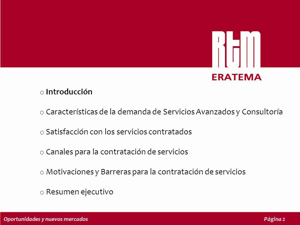 Oportunidades y nuevos mercadosPágina 2 o Introducción o Características de la demanda de Servicios Avanzados y Consultoría o Satisfacción con los servicios contratados o Canales para la contratación de servicios o Motivaciones y Barreras para la contratación de servicios o Resumen ejecutivo