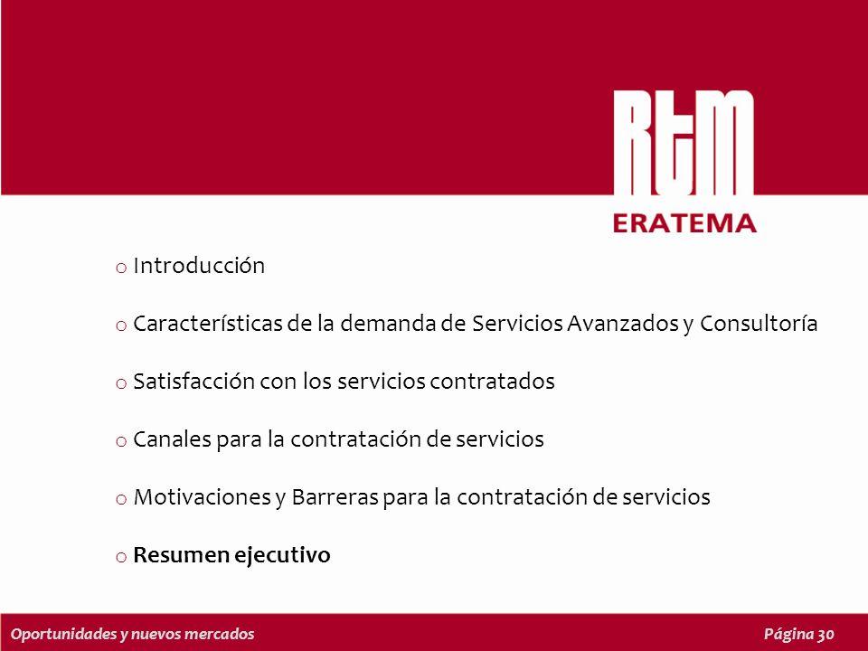 Oportunidades y nuevos mercadosPágina 30 o Introducción o Características de la demanda de Servicios Avanzados y Consultoría o Satisfacción con los servicios contratados o Canales para la contratación de servicios o Motivaciones y Barreras para la contratación de servicios o Resumen ejecutivo