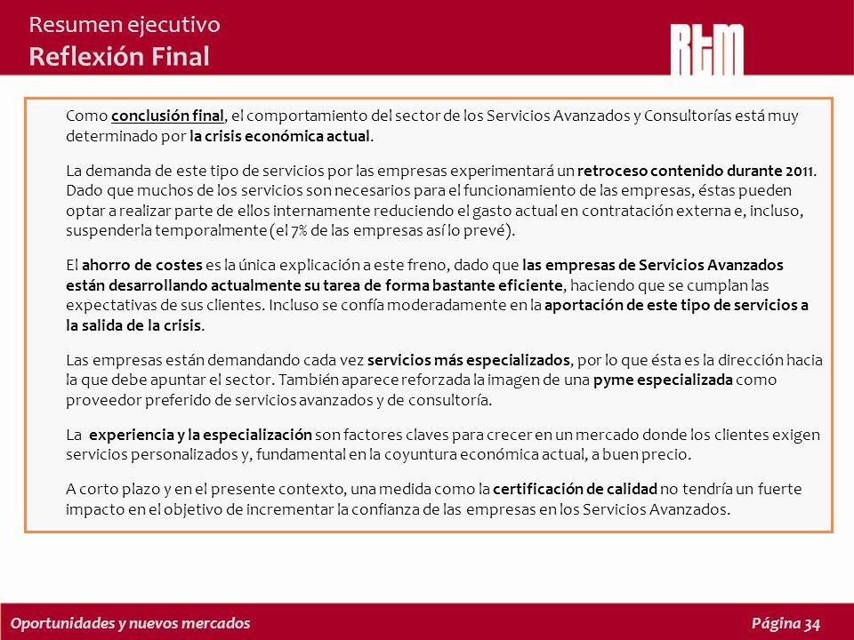 Oportunidades y nuevos mercadosPágina 34 Resumen ejecutivo Reflexión Final Como conclusión final, el comportamiento del sector de los Servicios Avanzados y Consultorías está muy determinado por la crisis económica actual.
