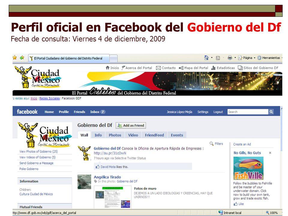 Perfil oficial en Facebook del Gobierno del Df Fecha de consulta: Viernes 4 de diciembre, 2009