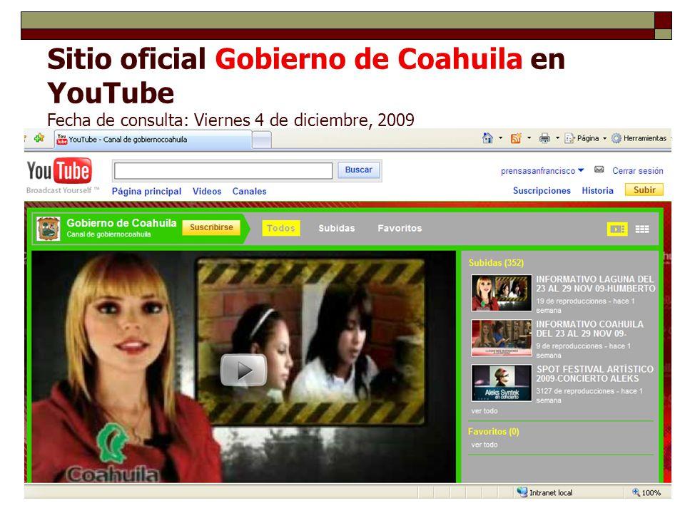 Sitio oficial Gobierno de Coahuila en YouTube Fecha de consulta: Viernes 4 de diciembre, 2009