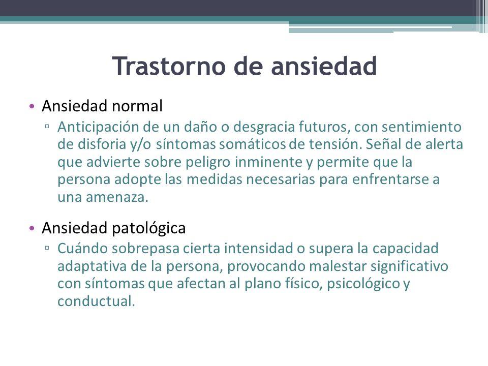 Trastorno de ansiedad Ansiedad normal Anticipación de un daño o desgracia futuros, con sentimiento de disforia y/o síntomas somáticos de tensión.
