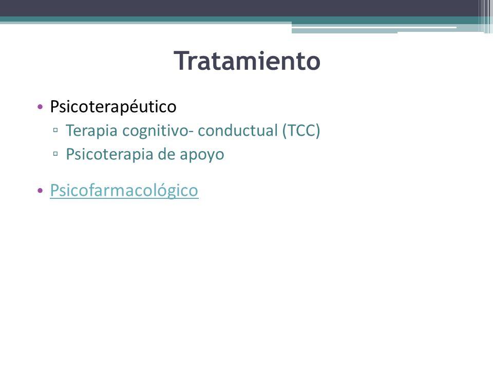 Tratamiento Psicoterapéutico Terapia cognitivo- conductual (TCC) Psicoterapia de apoyo Psicofarmacológico