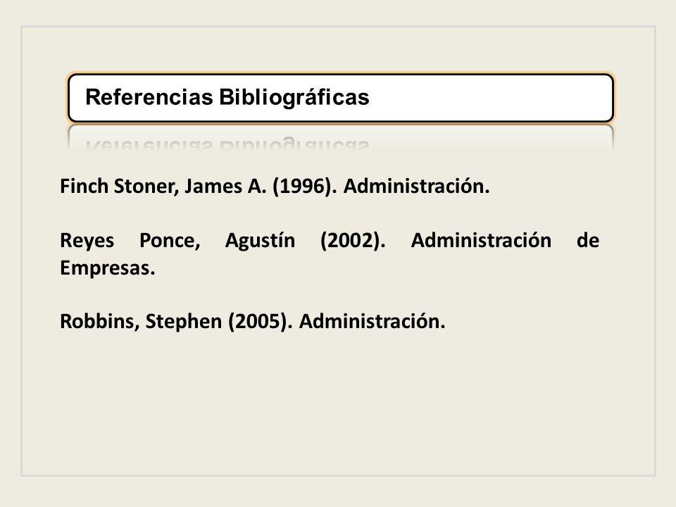 Finch Stoner, James A. (1996). Administración. Reyes Ponce, Agustín (2002). Administración de Empresas. Robbins, Stephen (2005). Administración.