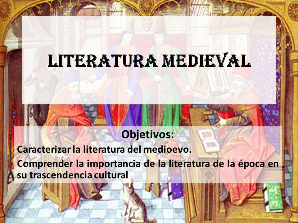 Literatura medieval Objetivos: Caracterizar la literatura del medioevo. Comprender la importancia de la literatura de la época en su trascendencia cul