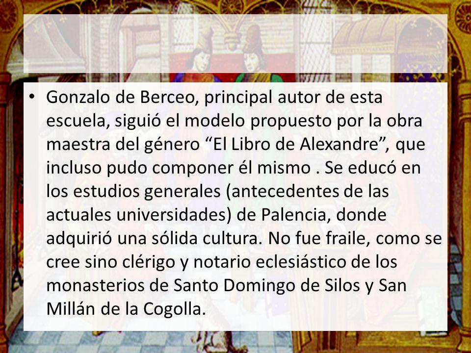 Gonzalo de Berceo, principal autor de esta escuela, siguió el modelo propuesto por la obra maestra del género El Libro de Alexandre, que incluso pudo