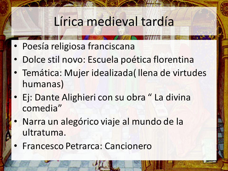 Lírica medieval tardía Poesía religiosa franciscana Dolce stil novo: Escuela poética florentina Temática: Mujer idealizada( llena de virtudes humanas)