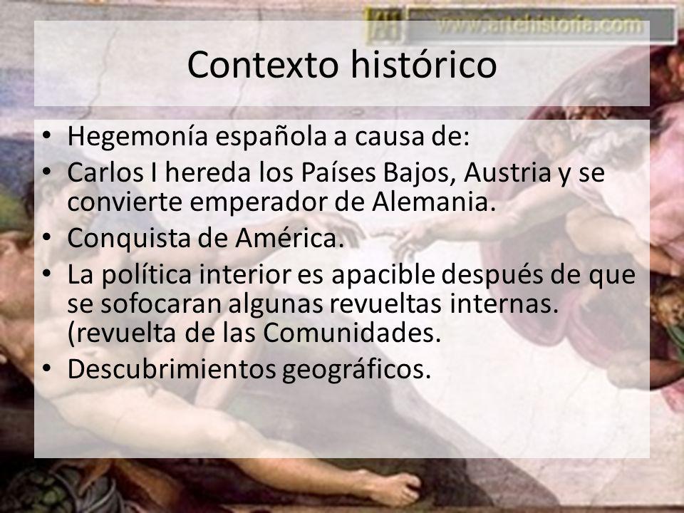 Contexto histórico Hegemonía española a causa de: Carlos I hereda los Países Bajos, Austria y se convierte emperador de Alemania. Conquista de América