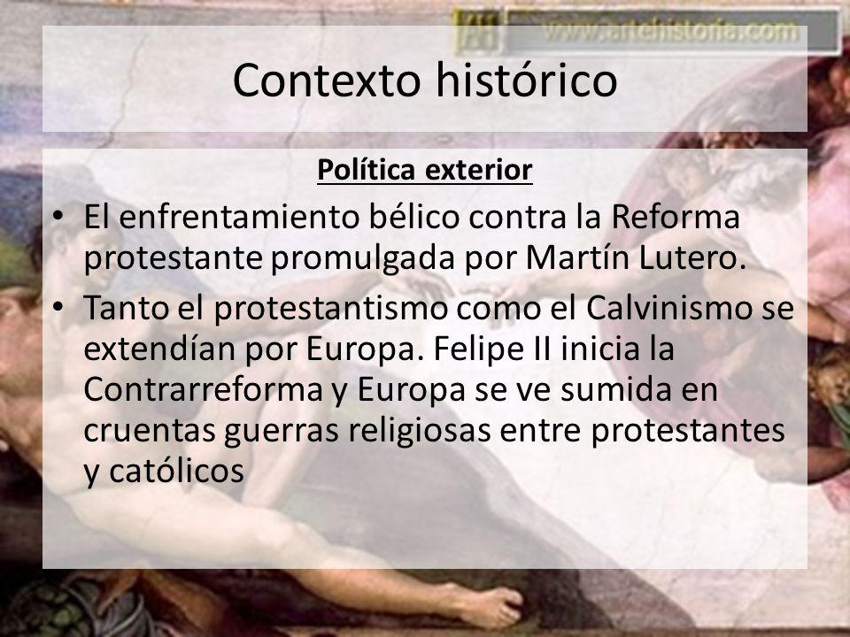 Contexto histórico Política exterior El enfrentamiento bélico contra la Reforma protestante promulgada por Martín Lutero. Tanto el protestantismo como