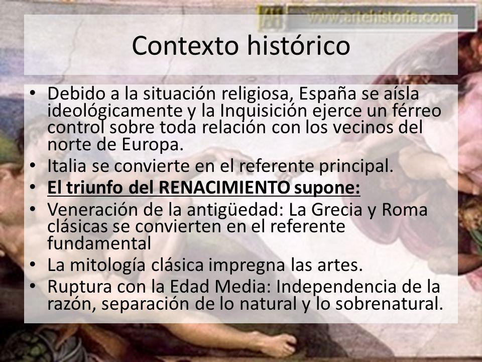 Contexto histórico Debido a la situación religiosa, España se aísla ideológicamente y la Inquisición ejerce un férreo control sobre toda relación con