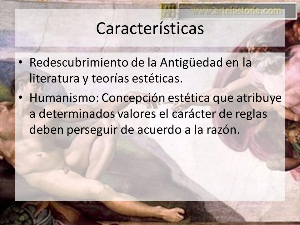 Características Redescubrimiento de la Antigüedad en la literatura y teorías estéticas. Humanismo: Concepción estética que atribuye a determinados val