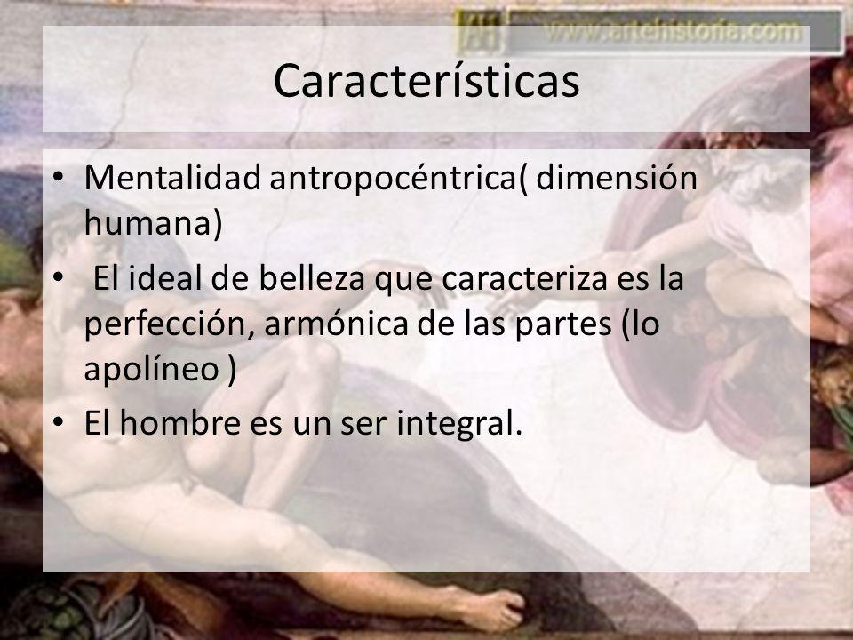 Características Mentalidad antropocéntrica( dimensión humana) El ideal de belleza que caracteriza es la perfección, armónica de las partes (lo apolíne