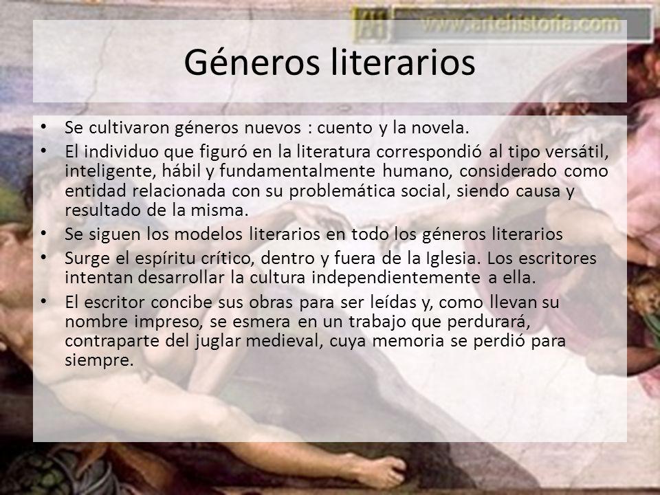 Géneros literarios Se cultivaron géneros nuevos : cuento y la novela. El individuo que figuró en la literatura correspondió al tipo versátil, intelige