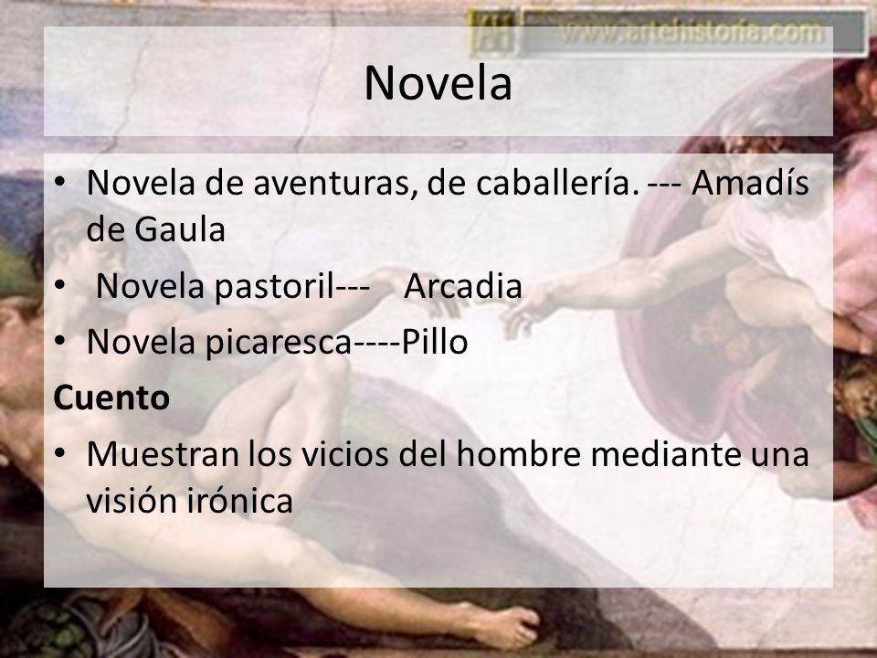 Novela Novela de aventuras, de caballería. --- Amadís de Gaula Novela pastoril--- Arcadia Novela picaresca----Pillo Cuento Muestran los vicios del hom
