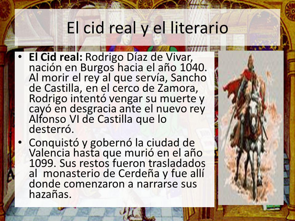 El cid real y el literario El Cid real: Rodrigo Díaz de Vivar, nación en Burgos hacia el año 1040. Al morir el rey al que servía, Sancho de Castilla,