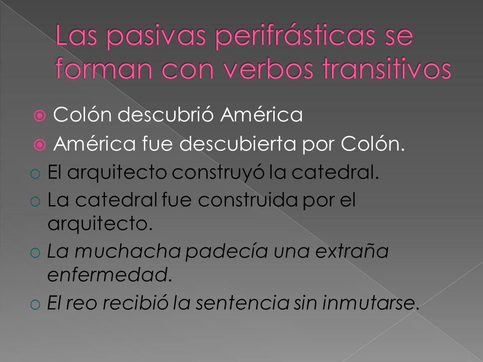 Colón descubrió América América fue descubierta por Colón. El arquitecto construyó la catedral. La catedral fue construida por el arquitecto. La mucha