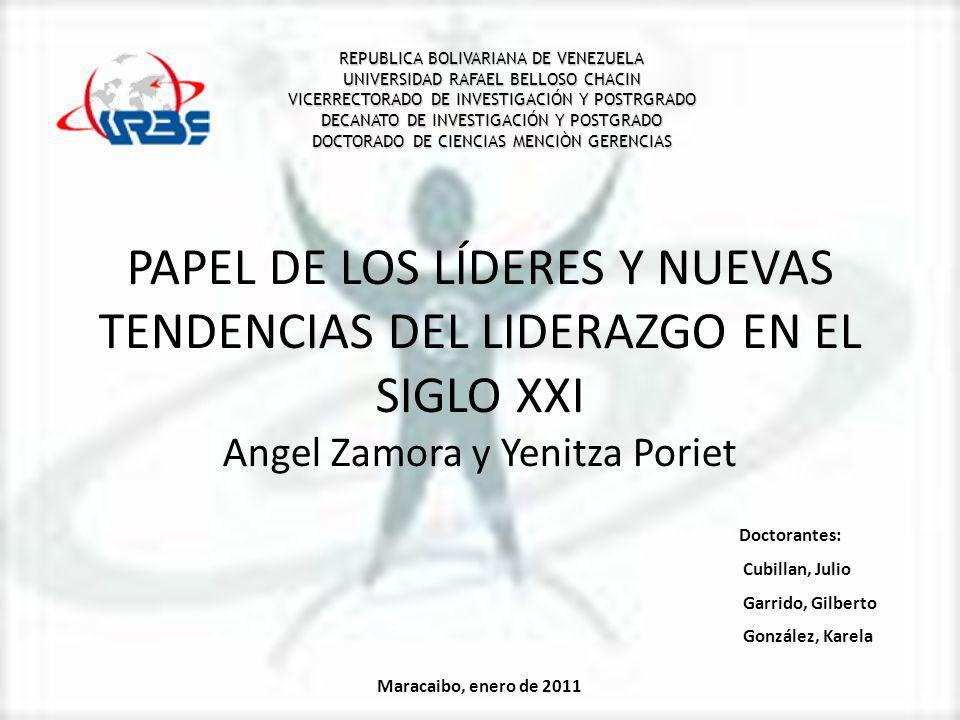 PAPEL DE LOS LÍDERES Y NUEVAS TENDENCIAS DEL LIDERAZGO EN EL SIGLO XXI Angel Zamora y Yenitza Poriet REPUBLICA BOLIVARIANA DE VENEZUELA UNIVERSIDAD RA