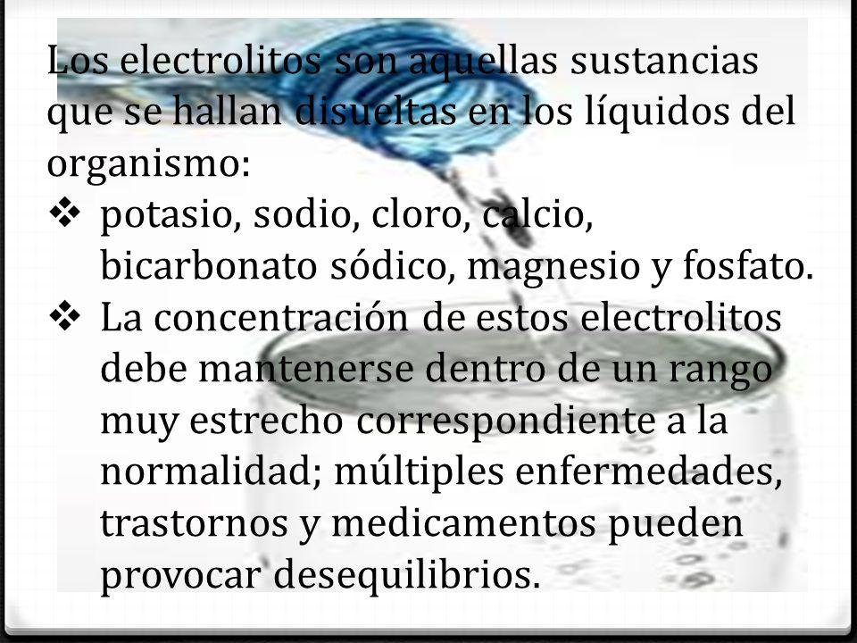 Los electrolitos son aquellas sustancias que se hallan disueltas en los líquidos del organismo: potasio, sodio, cloro, calcio, bicarbonato sódico, magnesio y fosfato.