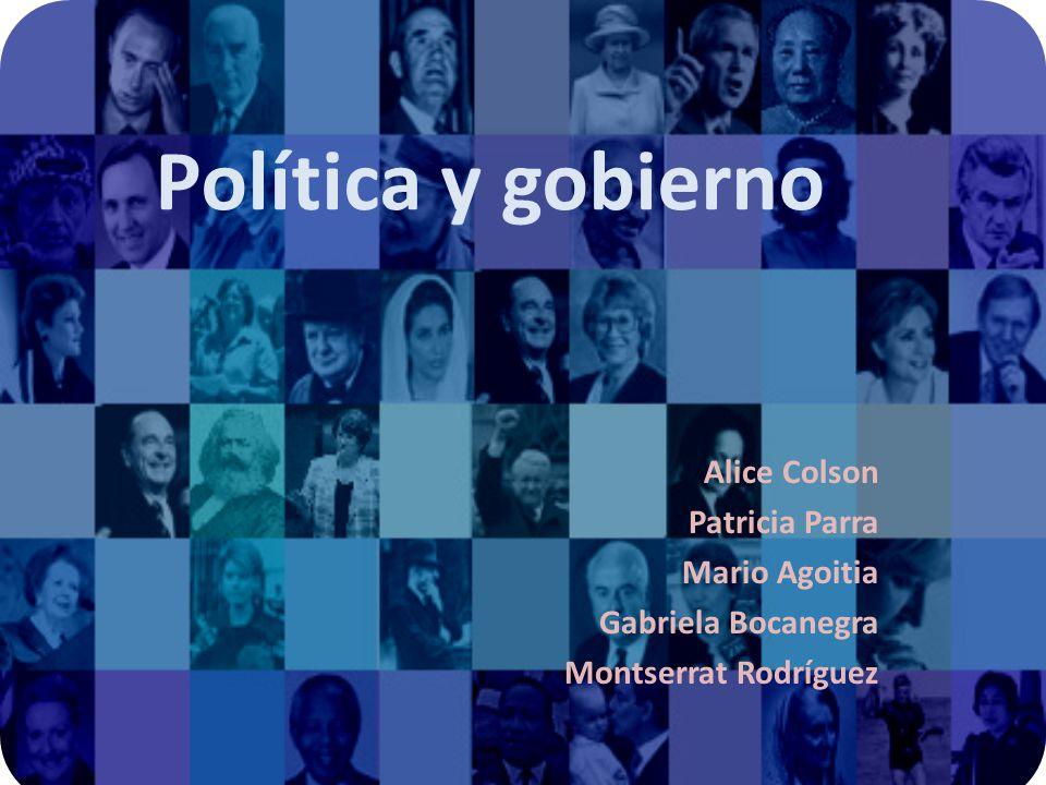 Política y gobierno Alice Colson Patricia Parra Mario Agoitia Gabriela Bocanegra Montserrat Rodríguez