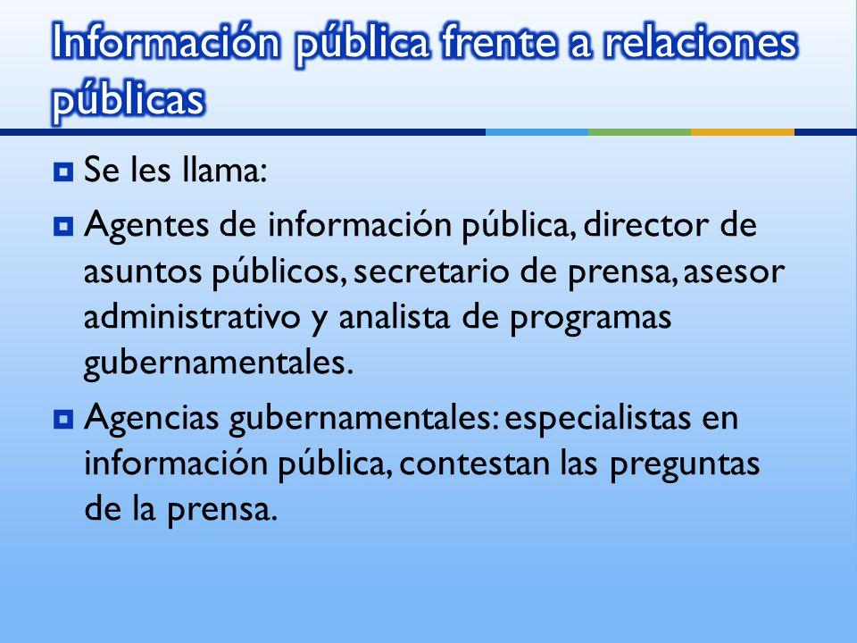 Se les llama: Agentes de información pública, director de asuntos públicos, secretario de prensa, asesor administrativo y analista de programas gubernamentales.