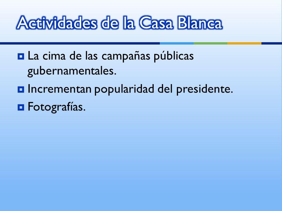 La cima de las campañas públicas gubernamentales. Incrementan popularidad del presidente.