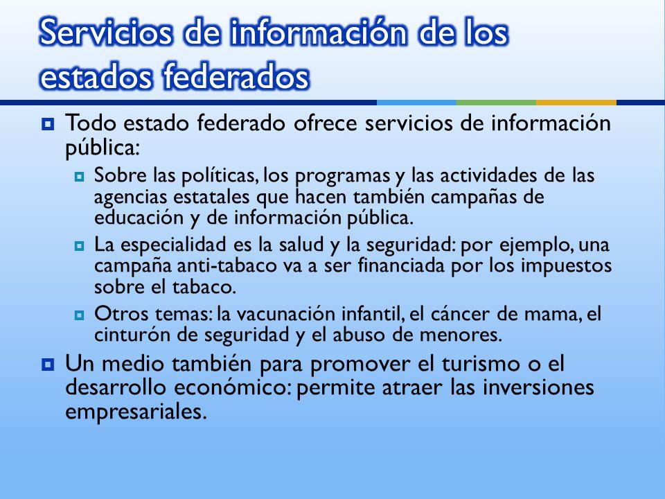 Todo estado federado ofrece servicios de información pública: Sobre las políticas, los programas y las actividades de las agencias estatales que hacen también campañas de educación y de información pública.