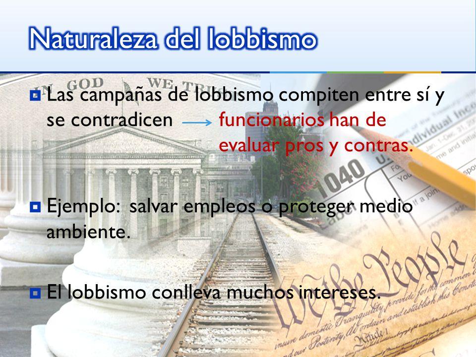Las campañas de lobbismo compiten entre sí y se contradicen funcionarios han de evaluar pros y contras.