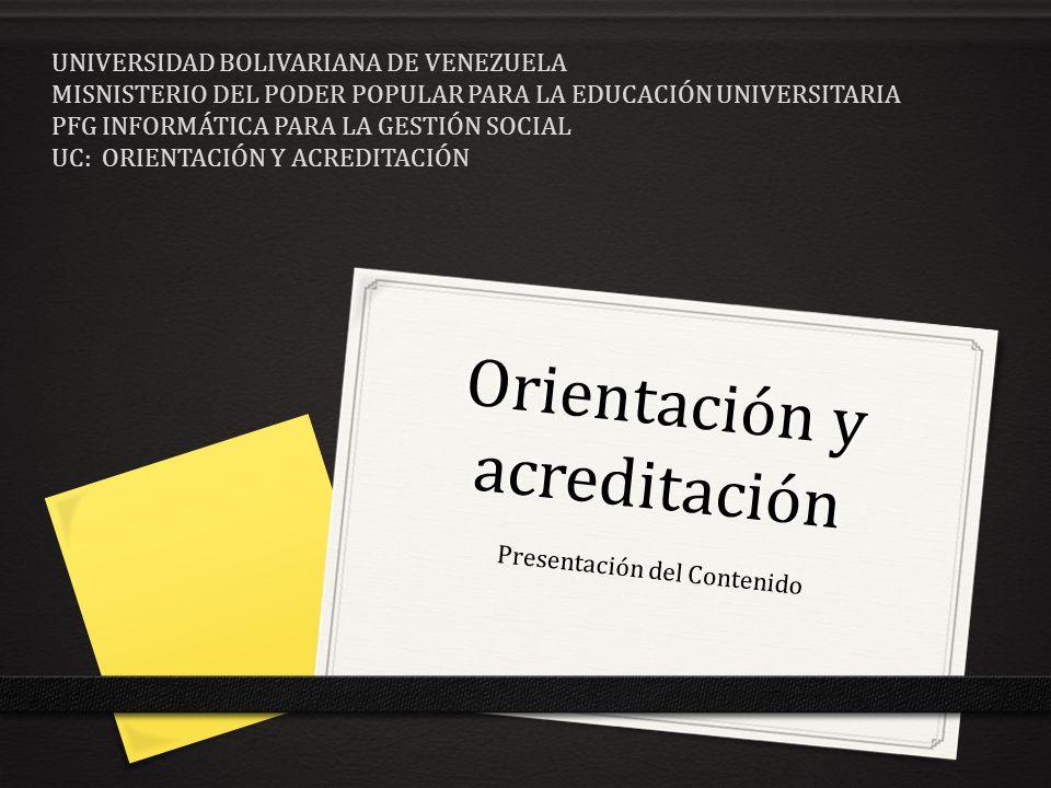 Orientación y acreditación Presentación del Contenido UNIVERSIDAD BOLIVARIANA DE VENEZUELA MISNISTERIO DEL PODER POPULAR PARA LA EDUCACIÓN UNIVERSITAR