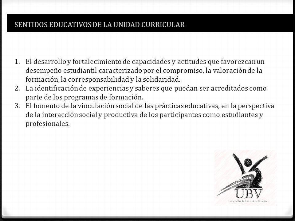 SENTIDOS EDUCATIVOS DE LA UNIDAD CURRICULAR 1.El desarrollo y fortalecimiento de capacidades y actitudes que favorezcan un desempeño estudiantil carac