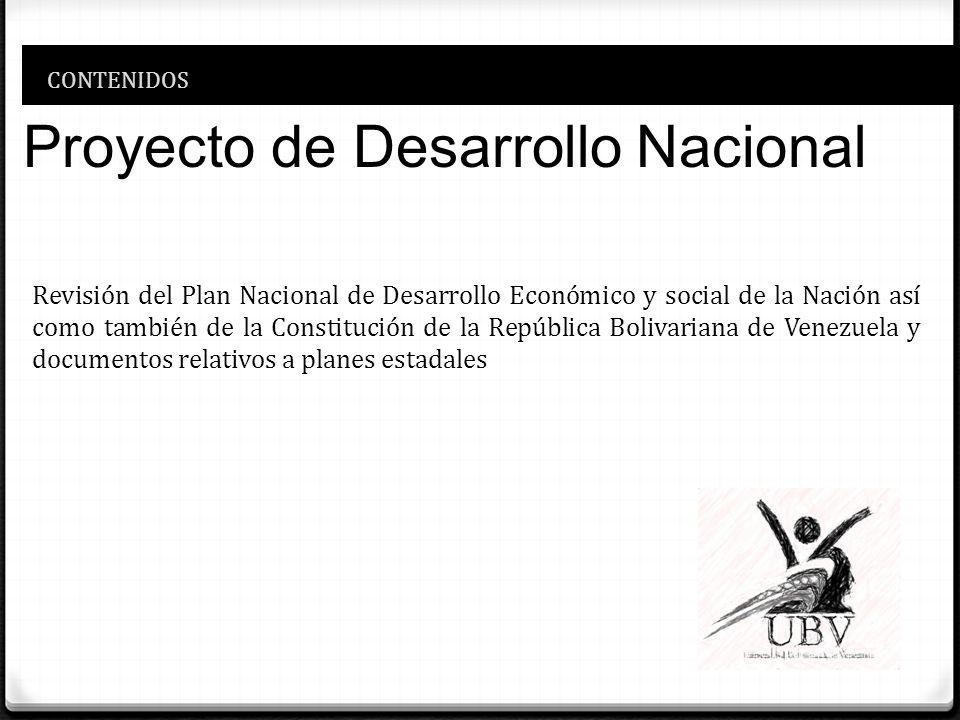 CONTENIDOS Proyecto de Desarrollo Nacional Revisión del Plan Nacional de Desarrollo Económico y social de la Nación así como también de la Constitució