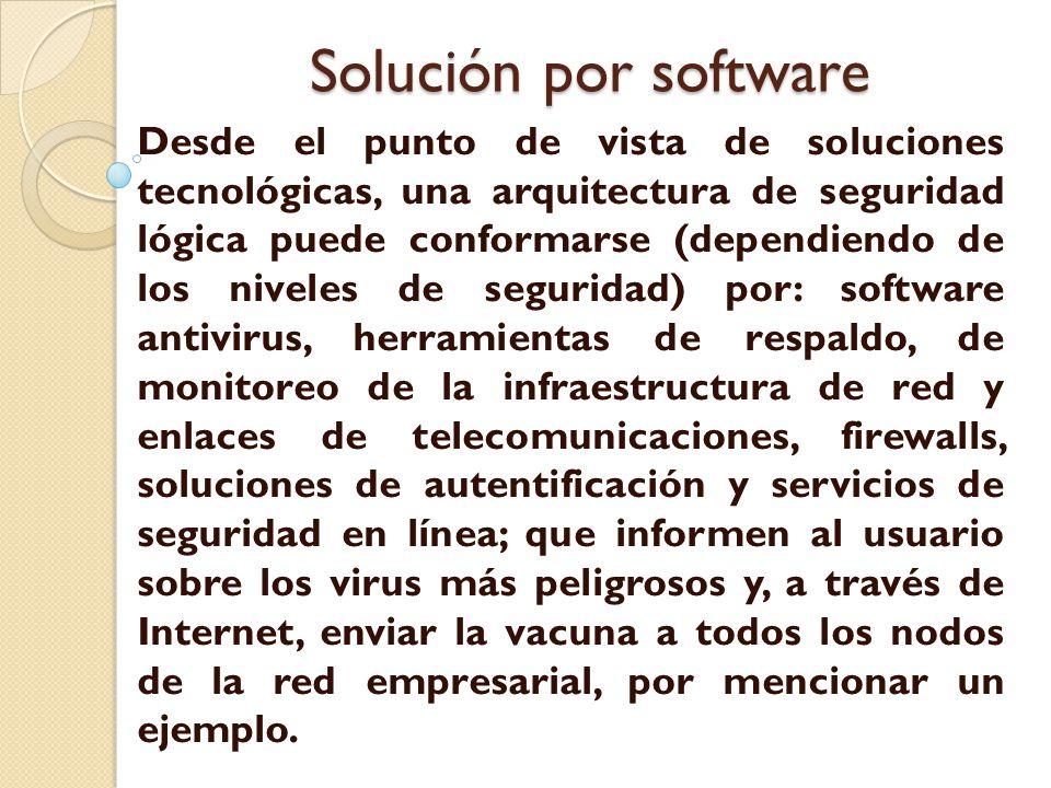 Solución por software Desde el punto de vista de soluciones tecnológicas, una arquitectura de seguridad lógica puede conformarse (dependiendo de los n